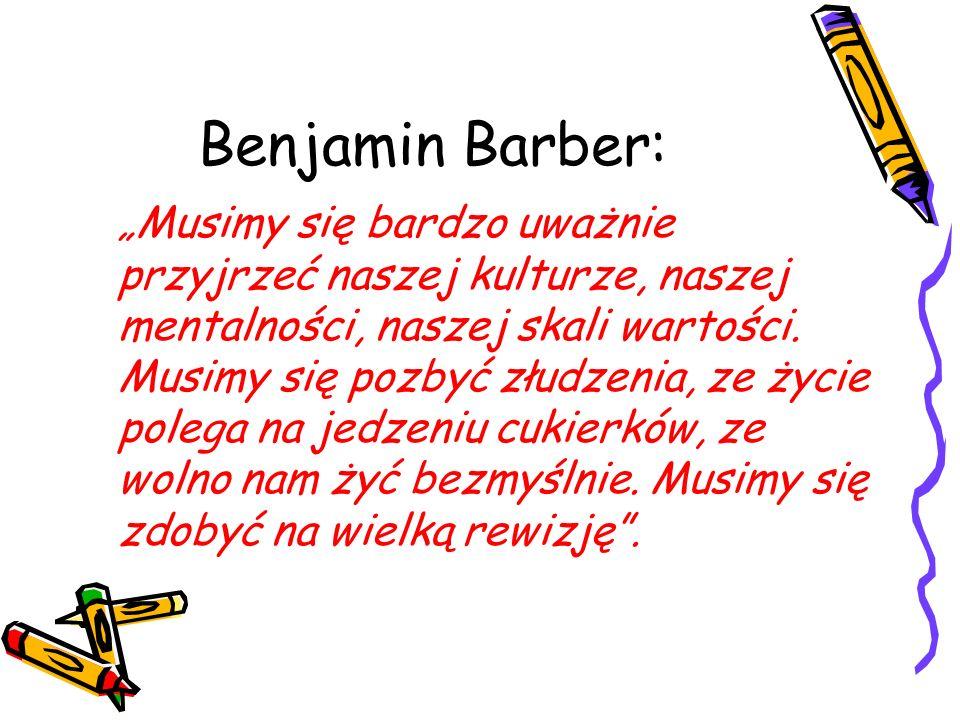 Benjamin Barber: Musimy się bardzo uważnie przyjrzeć naszej kulturze, naszej mentalności, naszej skali wartości. Musimy się pozbyć złudzenia, ze życie