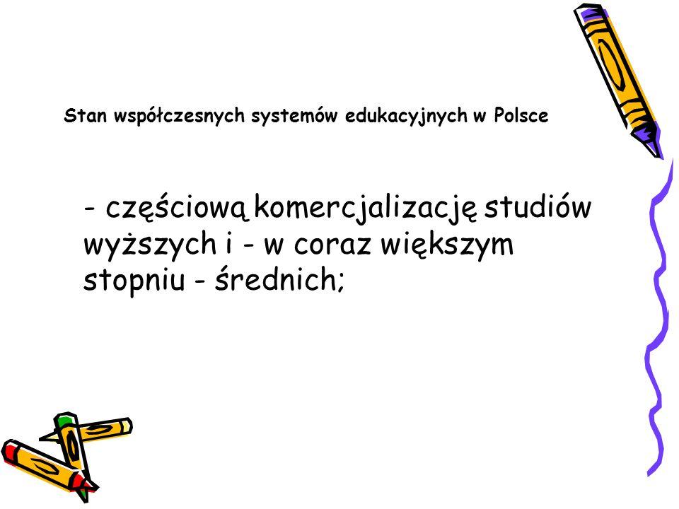 Stan współczesnych systemów edukacyjnych w Polsce - częściową komercjalizację studiów wyższych i - w coraz większym stopniu - średnich;