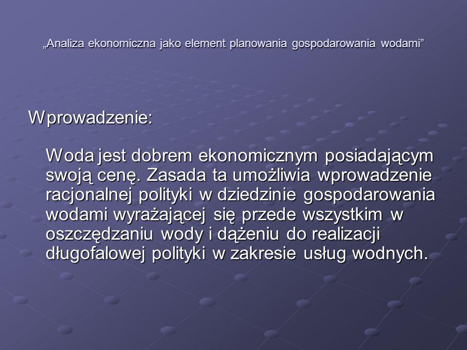 Analiza ekonomiczna jako element planowania gospodarowania wodami Podstawa prawna analizy ekonomicznej Dyrektywa Parlamentu Europejskiego i Rady z dnia 23 października 2000 roku 2000/60/WE (RDW) Dyrektywa Parlamentu Europejskiego i Rady z dnia 23 października 2000 roku 2000/60/WE (RDW) Art.