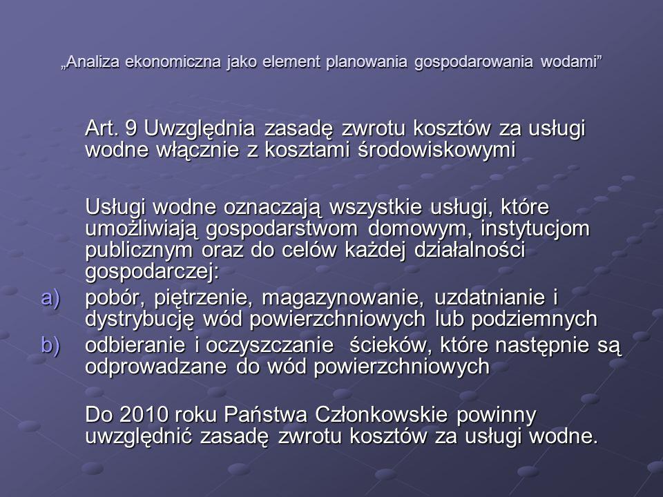 Analiza ekonomiczna jako element planowania gospodarowania wodami Podstawa prawna analizy ekonomicznej Ustawa Prawo wodne z dnia 18 lipca 2001 roku Dz.