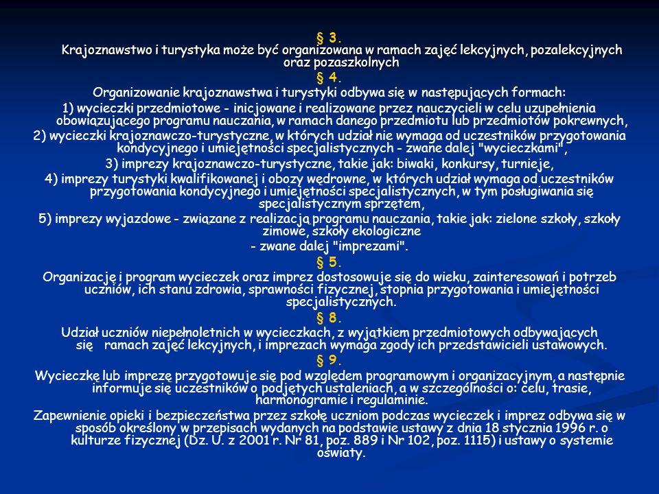 § 3. Krajoznawstwo i turystyka może być organizowana w ramach zajęć lekcyjnych, pozalekcyjnych oraz pozaszkolnych § 4. Organizowanie krajoznawstwa i t
