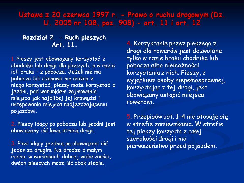 Ustawa z 20 czerwca 1997 r. - Prawo o ruchu drogowym (Dz. U. 2005 nr 108, poz. 908) - art. 11 i art. 12 Rozdział 2 - Ruch pieszych Art. 11. 1. Pieszy