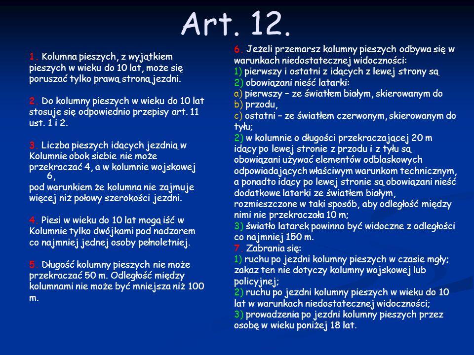 Art. 12. 1. Kolumna pieszych, z wyjątkiem pieszych w wieku do 10 lat, może się poruszać tylko prawą stroną jezdni. 2. Do kolumny pieszych w wieku do 1