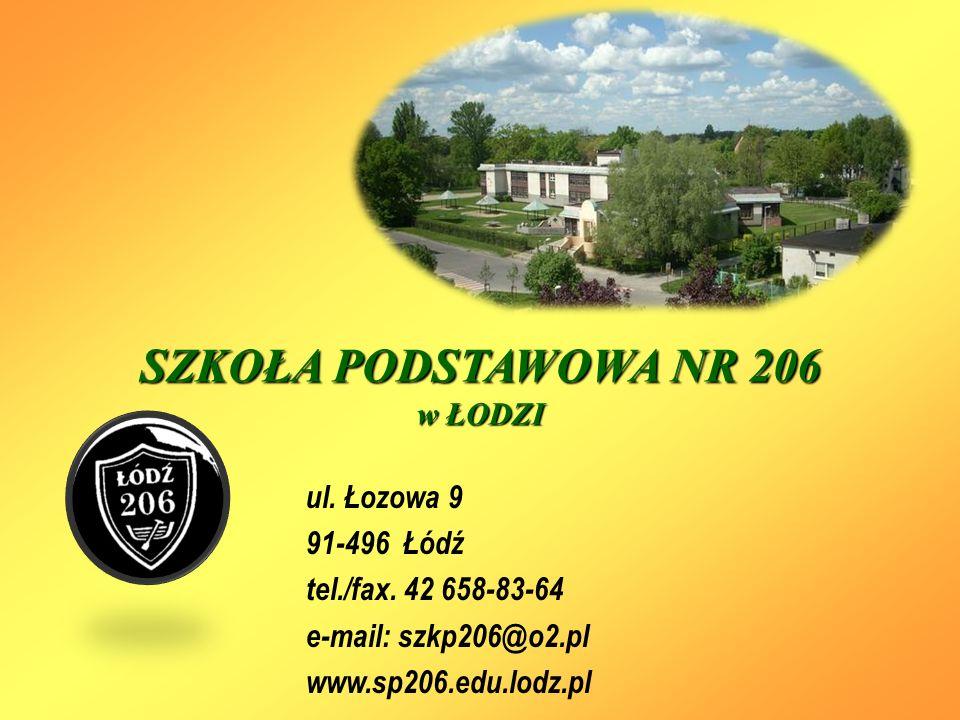 SZKOŁA PODSTAWOWA NR 206 w ŁODZI ul. Łozowa 9 91-496 Łódź tel./fax. 42 658-83-64 e-mail: szkp206@o2.pl www.sp206.edu.lodz.pl