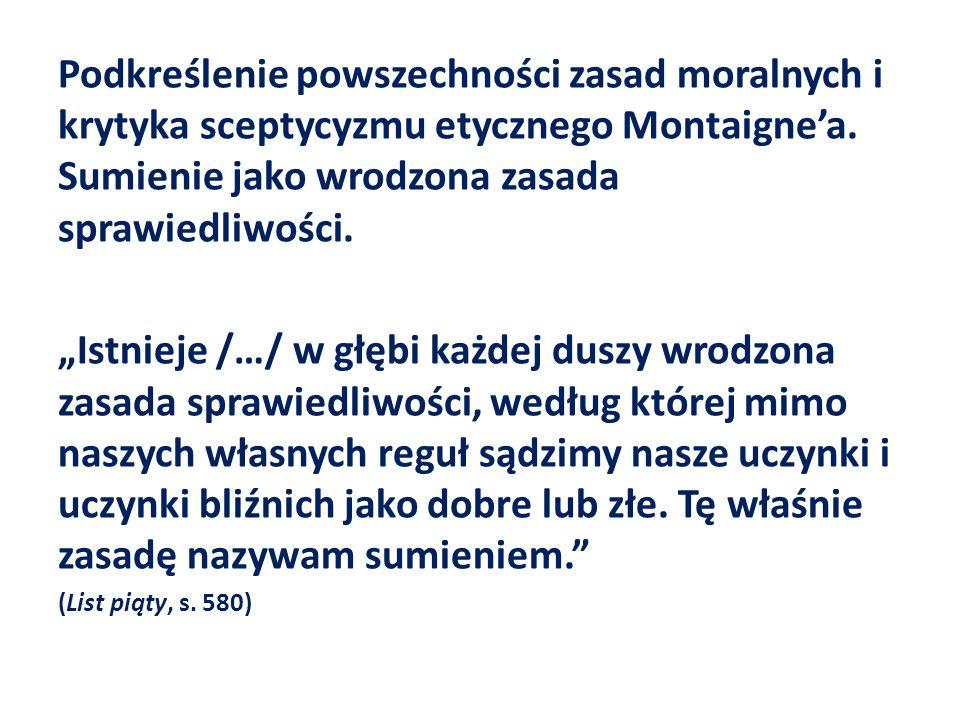 Podkreślenie powszechności zasad moralnych i krytyka sceptycyzmu etycznego Montaignea.