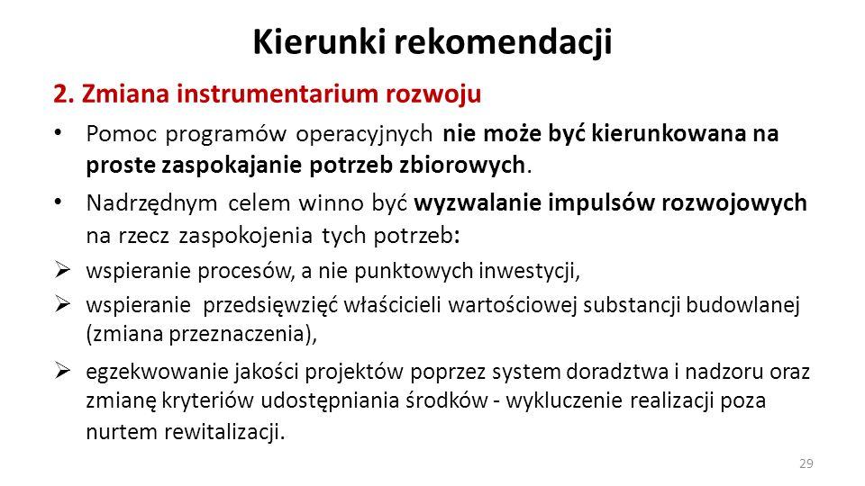 Kierunki rekomendacji 2. Zmiana instrumentarium rozwoju Pomoc programów operacyjnych nie może być kierunkowana na proste zaspokajanie potrzeb zbiorowy