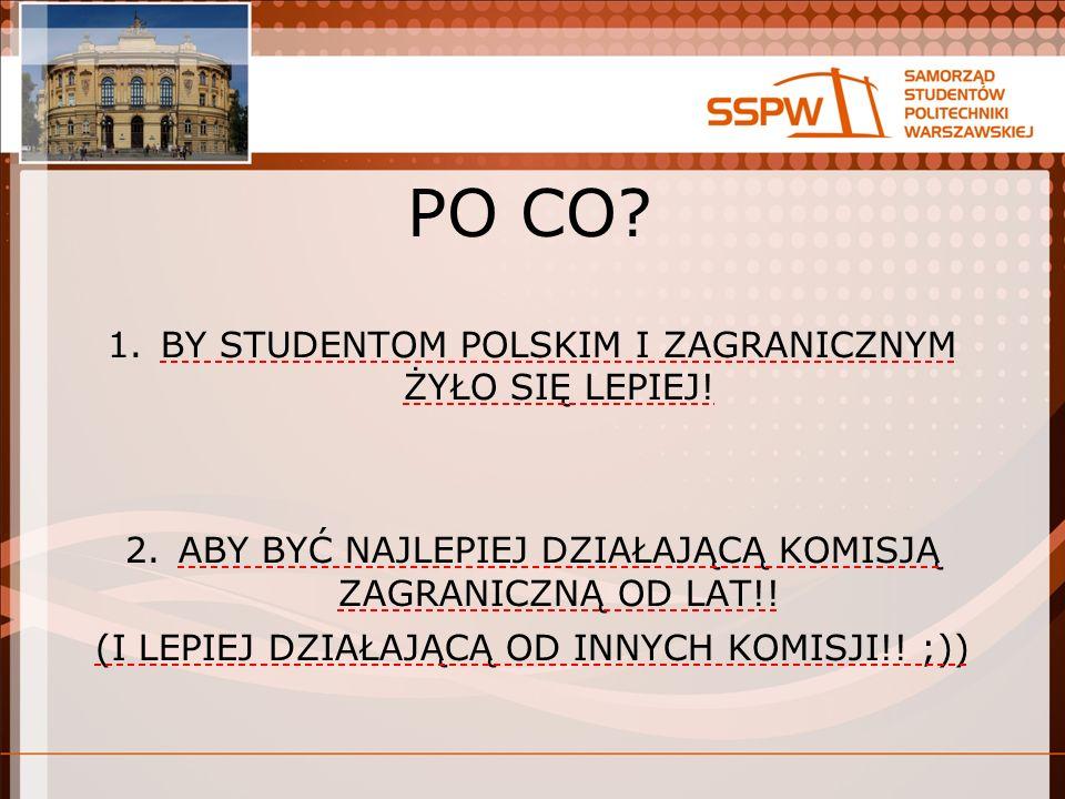 PO CO. 1.BY STUDENTOM POLSKIM I ZAGRANICZNYM ŻYŁO SIĘ LEPIEJ.