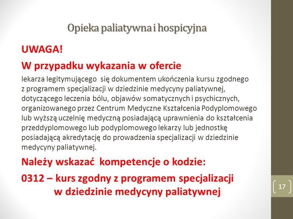 Opieka paliatywna i hospicyjna UWAGA! W przypadku wykazania w ofercie lekarza legitymującego się dokumentem ukończenia kursu zgodnego z programem spec