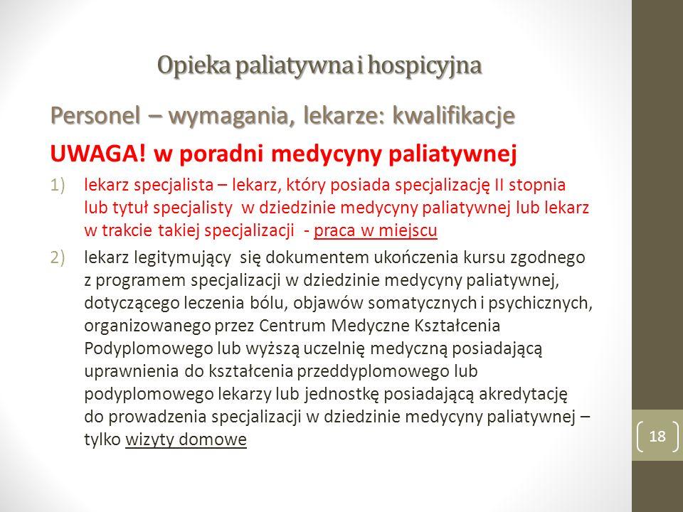 Opieka paliatywna i hospicyjna Personel – wymagania, lekarze: kwalifikacje UWAGA! w poradni medycyny paliatywnej 1)lekarz specjalista – lekarz, który