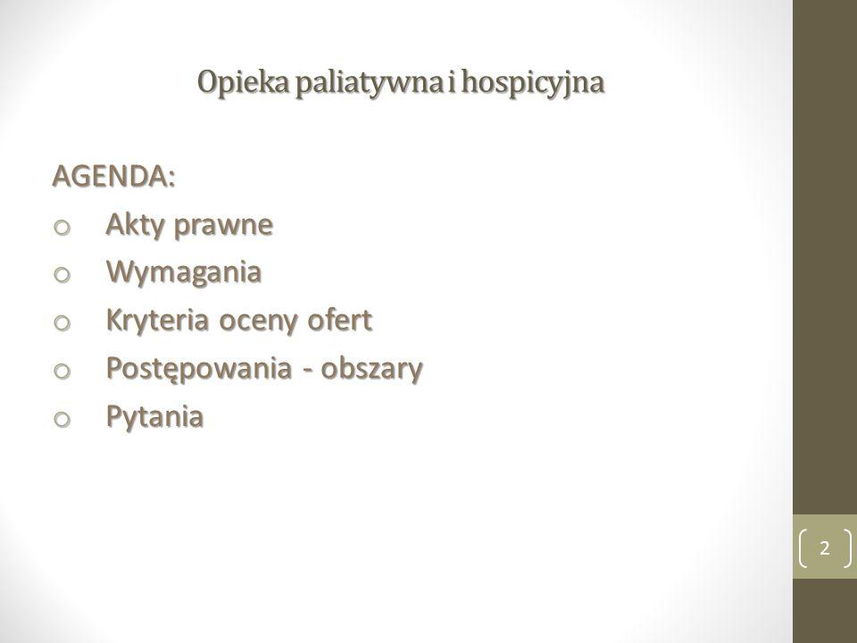 Opieka paliatywna i hospicyjna AGENDA: o Akty prawne o Wymagania o Kryteria oceny ofert o Postępowania - obszary o Pytania 2