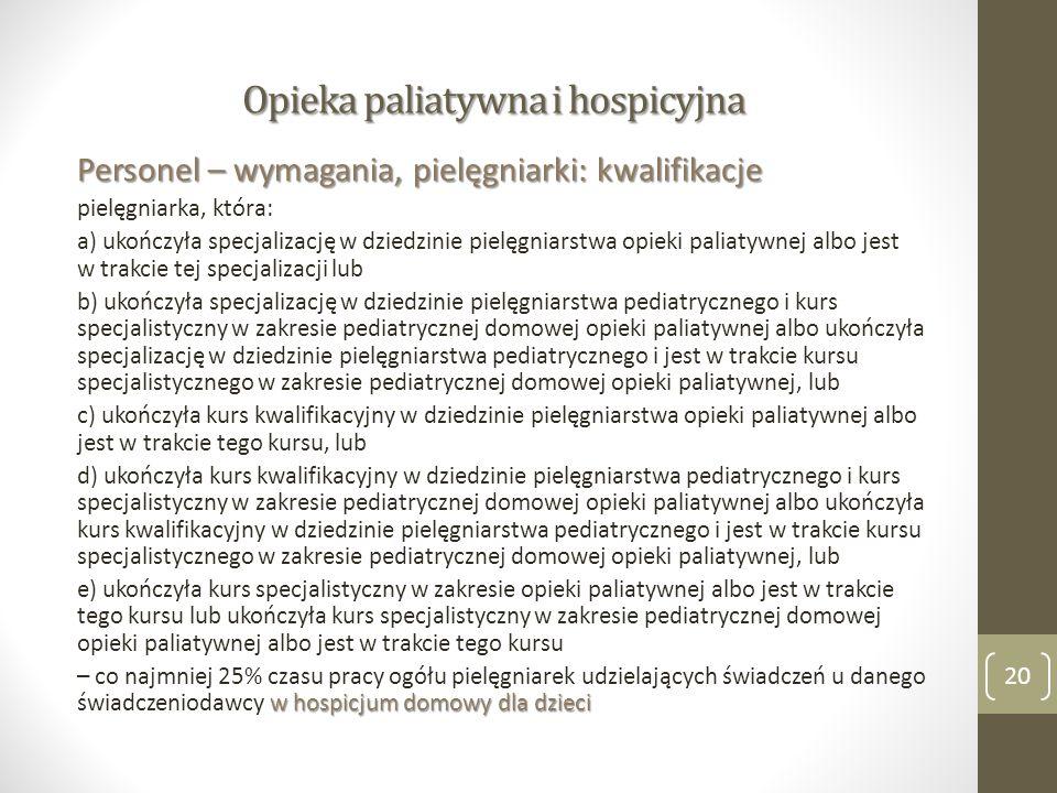 Opieka paliatywna i hospicyjna Personel – wymagania, pielęgniarki: kwalifikacje pielęgniarka, która: a) ukończyła specjalizację w dziedzinie pielęgnia