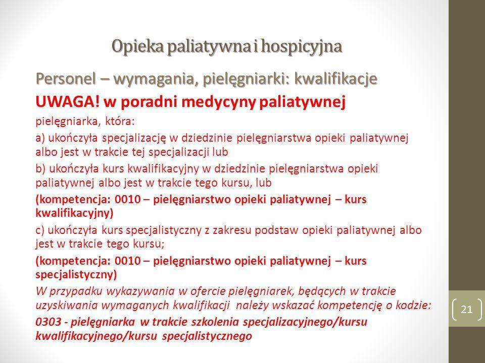Opieka paliatywna i hospicyjna Personel – wymagania, pielęgniarki: kwalifikacje UWAGA! w poradni medycyny paliatywnej pielęgniarka, która: a) ukończył