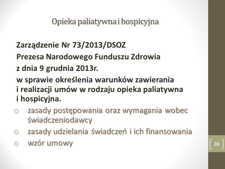 Opieka paliatywna i hospicyjna Zarządzenie Nr 73/2013/DSOZ Prezesa Narodowego Funduszu Zdrowia z dnia 9 grudnia 2013r.