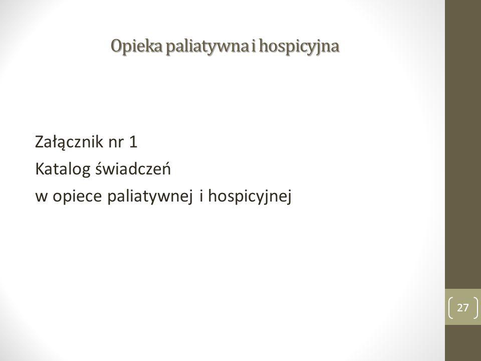 Opieka paliatywna i hospicyjna Załącznik nr 1 Katalog świadczeń w opiece paliatywnej i hospicyjnej 27