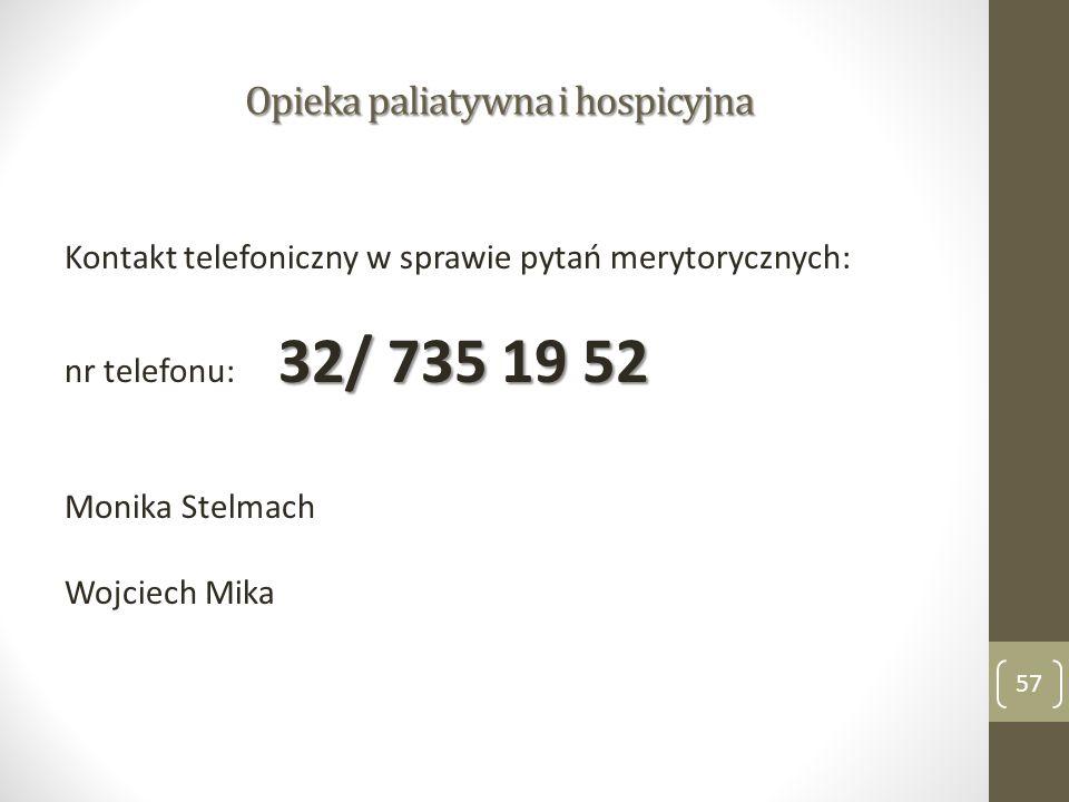 Opieka paliatywna i hospicyjna Kontakt telefoniczny w sprawie pytań merytorycznych: 32/ 735 19 52 nr telefonu: 32/ 735 19 52 Monika Stelmach Wojciech Mika 57