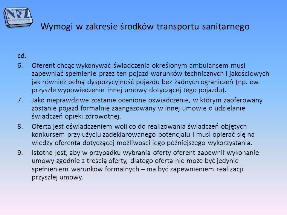 Wymogi w zakresie środków transportu sanitarnego cd. 6.Oferent chcąc wykonywać świadczenia określonym ambulansem musi zapewniać spełnienie przez ten p