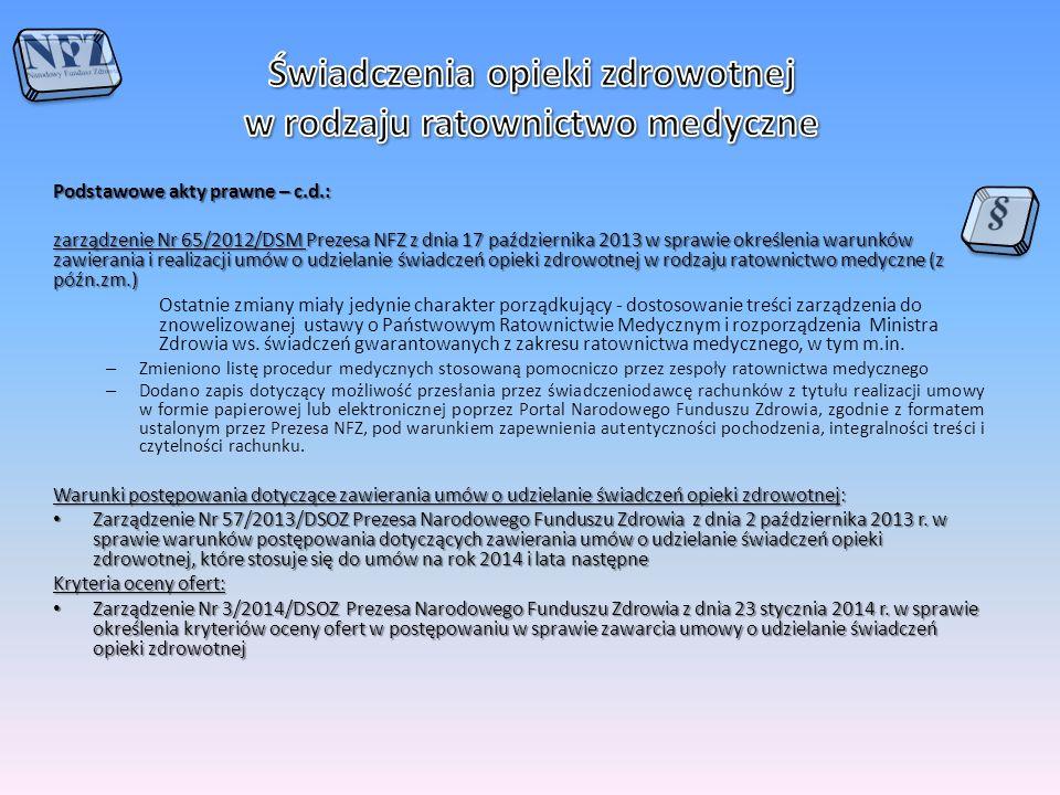 Podstawowe akty prawne – c.d.: zarządzenie Nr 65/2012/DSM Prezesa NFZ z dnia 17 października 2013 w sprawie określenia warunków zawierania i realizacj