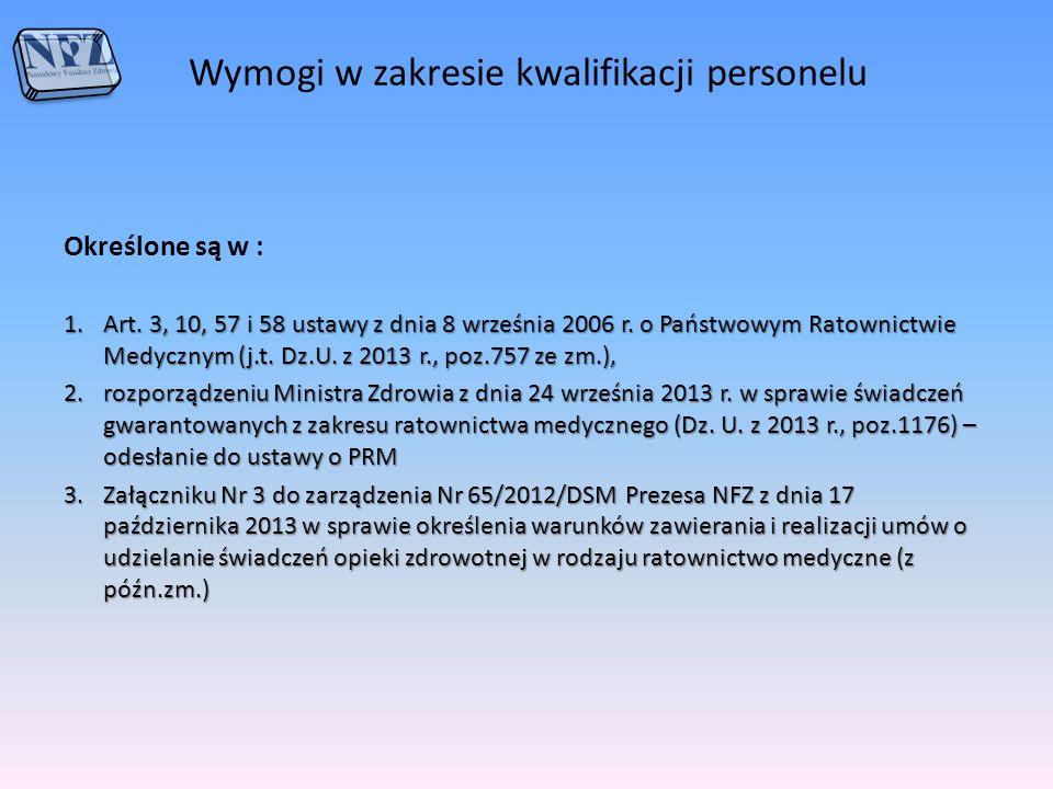 Wymogi w zakresie kwalifikacji personelu Określone są w : 1.Art. 3, 10, 57 i 58 ustawy z dnia 8 września 2006 r. o Państwowym Ratownictwie Medycznym (