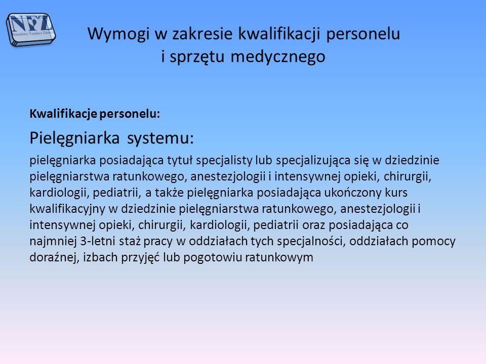 Wymogi w zakresie kwalifikacji personelu i sprzętu medycznego Kwalifikacje personelu: Pielęgniarka systemu: pielęgniarka posiadająca tytuł specjalisty