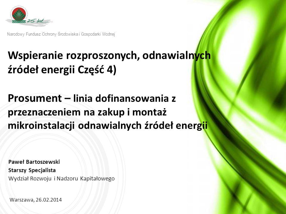 w w w. n f o s i g w. g o v. p l Wspieranie rozproszonych, odnawialnych źródeł energii Część 4) Prosument – linia dofinansowania z przeznaczeniem na z