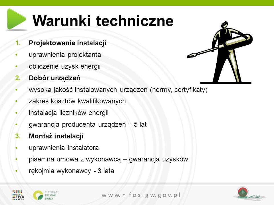 w w w. n f o s i g w. g o v. p l Warunki techniczne 1.Projektowanie instalacji uprawnienia projektanta obliczenie uzysk energii 2.Dobór urządzeń wysok