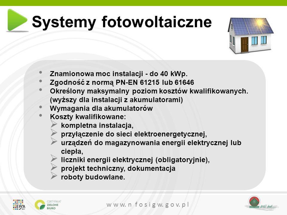 w w w. n f o s i g w. g o v. p l Systemy fotowoltaiczne Znamionowa moc instalacji - do 40 kWp. Zgodność z normą PN-EN 61215 lub 61646 Określony maksym