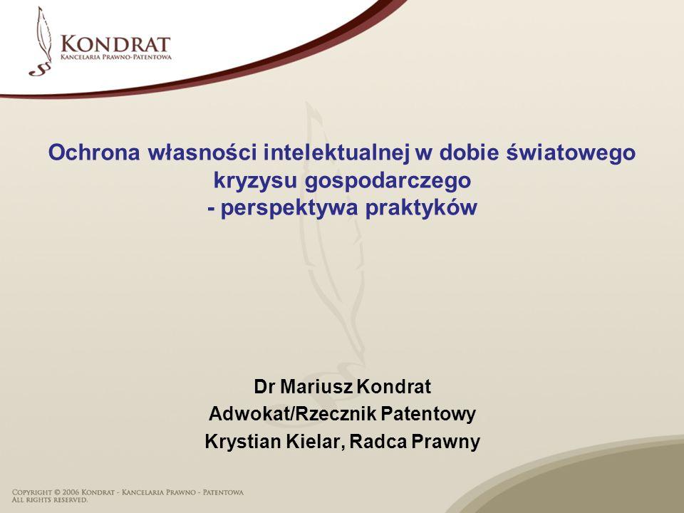 Ochrona własności intelektualnej w dobie światowego kryzysu gospodarczego - perspektywa praktyków Dr Mariusz Kondrat Adwokat/Rzecznik Patentowy Krysti