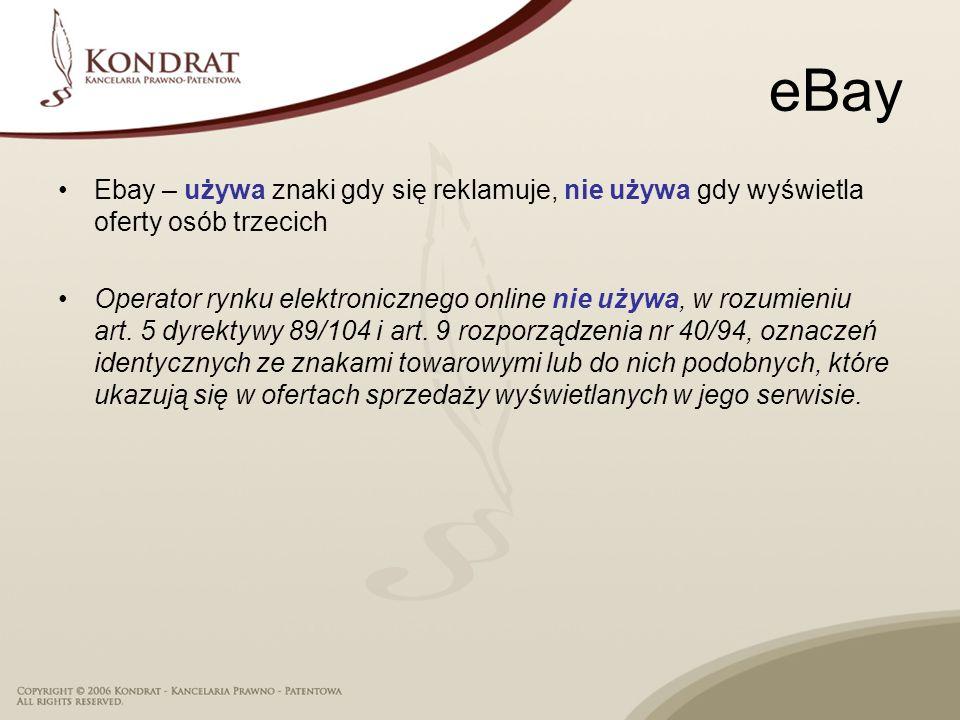 eBay Ebay – używa znaki gdy się reklamuje, nie używa gdy wyświetla oferty osób trzecich Operator rynku elektronicznego online nie używa, w rozumieniu