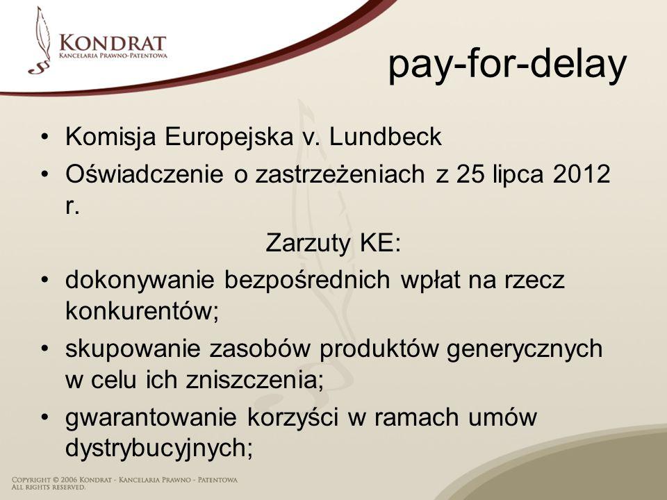pay-for-delay Komisja Europejska v. Lundbeck Oświadczenie o zastrzeżeniach z 25 lipca 2012 r. Zarzuty KE: dokonywanie bezpośrednich wpłat na rzecz kon