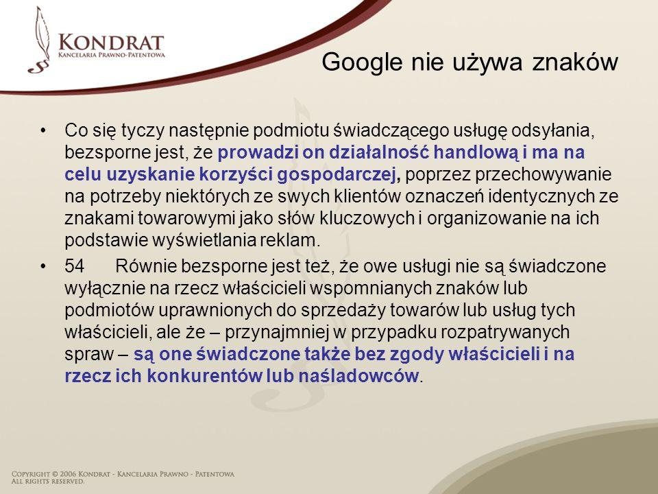 Google nie używa znaków Co się tyczy następnie podmiotu świadczącego usługę odsyłania, bezsporne jest, że prowadzi on działalność handlową i ma na cel