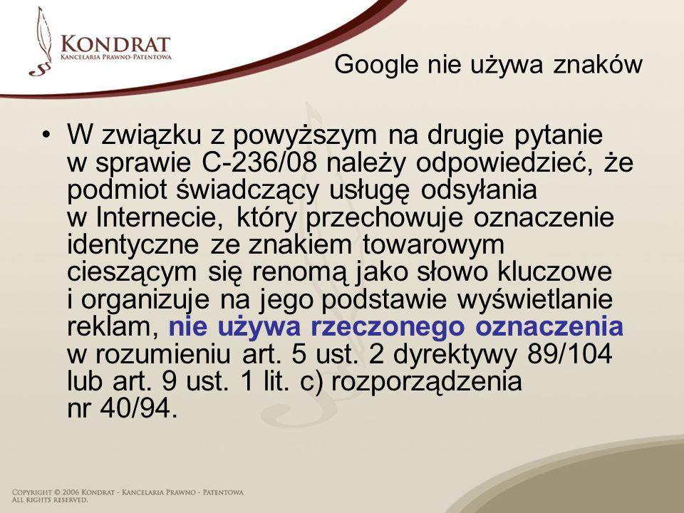 Google nie używa znaków W związku z powyższym na drugie pytanie w sprawie C 236/08 należy odpowiedzieć, że podmiot świadczący usługę odsyłania w Inter