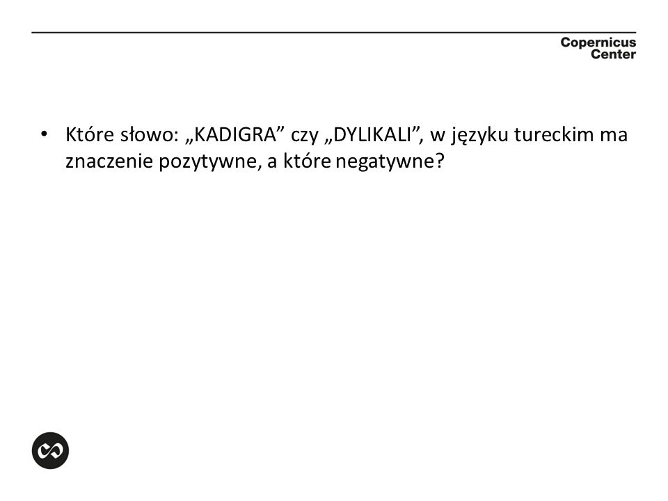 Które słowo: KADIGRA czy DYLIKALI, w języku tureckim ma znaczenie pozytywne, a które negatywne?