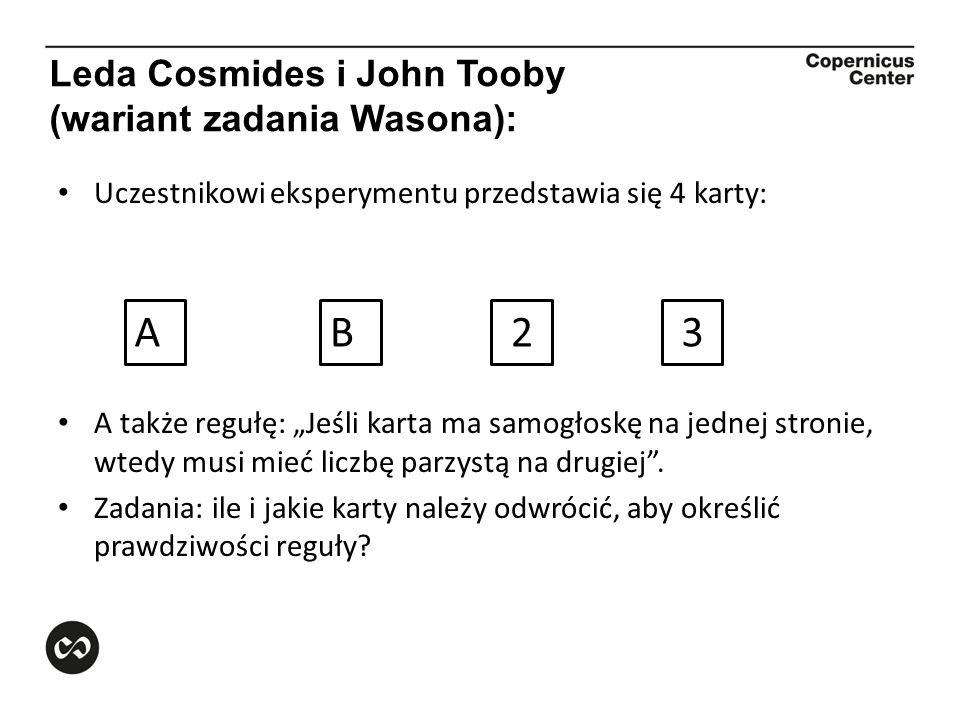 Leda Cosmides i John Tooby (wariant zadania Wasona): Uczestnikowi eksperymentu przedstawia się 4 karty: A także regułę: Jeśli karta ma samogłoskę na j