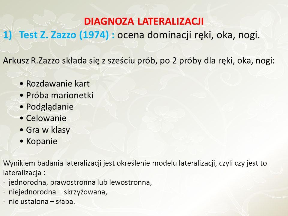 DIAGNOZA LATERALIZACJI 1)Test Z. Zazzo (1974) : ocena dominacji ręki, oka, nogi. Arkusz R.Zazzo składa się z sześciu prób, po 2 próby dla ręki, oka, n