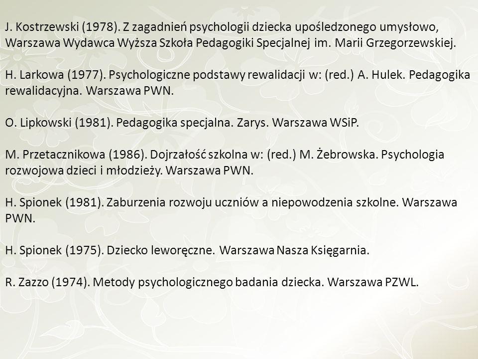 J. Kostrzewski (1978). Z zagadnień psychologii dziecka upośledzonego umysłowo, Warszawa Wydawca Wyższa Szkoła Pedagogiki Specjalnej im. Marii Grzegorz