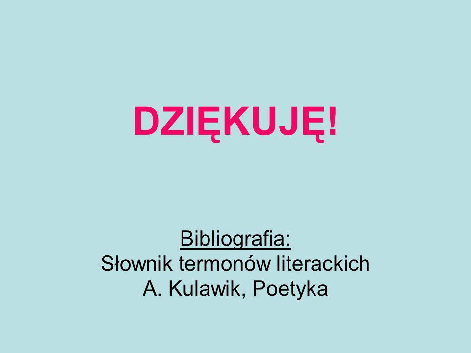 DZIĘKUJĘ! Bibliografia: Słownik termonów literackich A. Kulawik, Poetyka