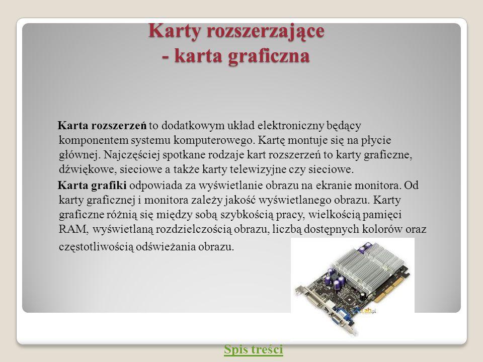 Karty rozszerzające - karta graficzna Karta rozszerzeń to dodatkowym układ elektroniczny będący komponentem systemu komputerowego. Kartę montuje się n