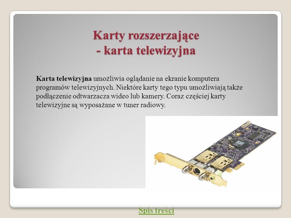 Karty rozszerzające - karta telewizyjna Karta telewizyjna umożliwia oglądanie na ekranie komputera programów telewizyjnych. Niektóre karty tego typu u