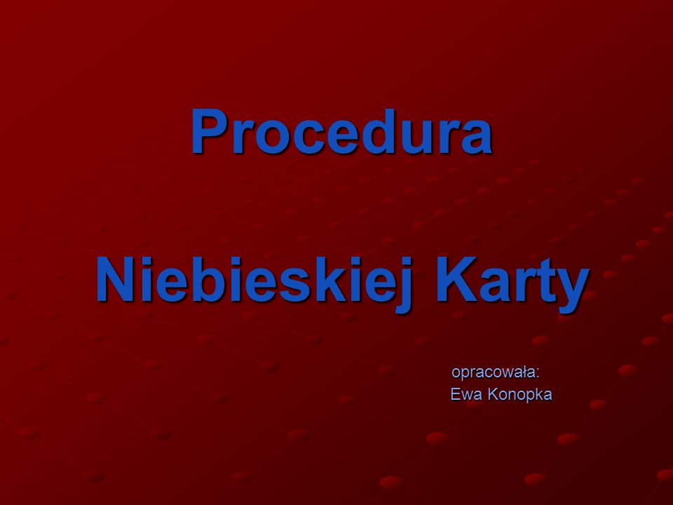 Procedura Niebieskiej Karty opracowała: opracowała: Ewa Konopka Ewa Konopka