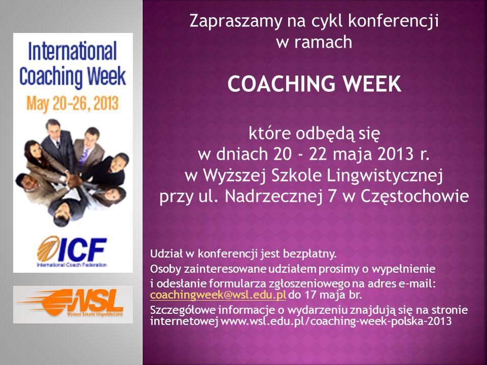 Zapraszamy na cykl konferencji w ramach COACHING WEEK które odbędą się w dniach 20 - 22 maja 2013 r. w Wyższej Szkole Lingwistycznej przy ul. Nadrzecz