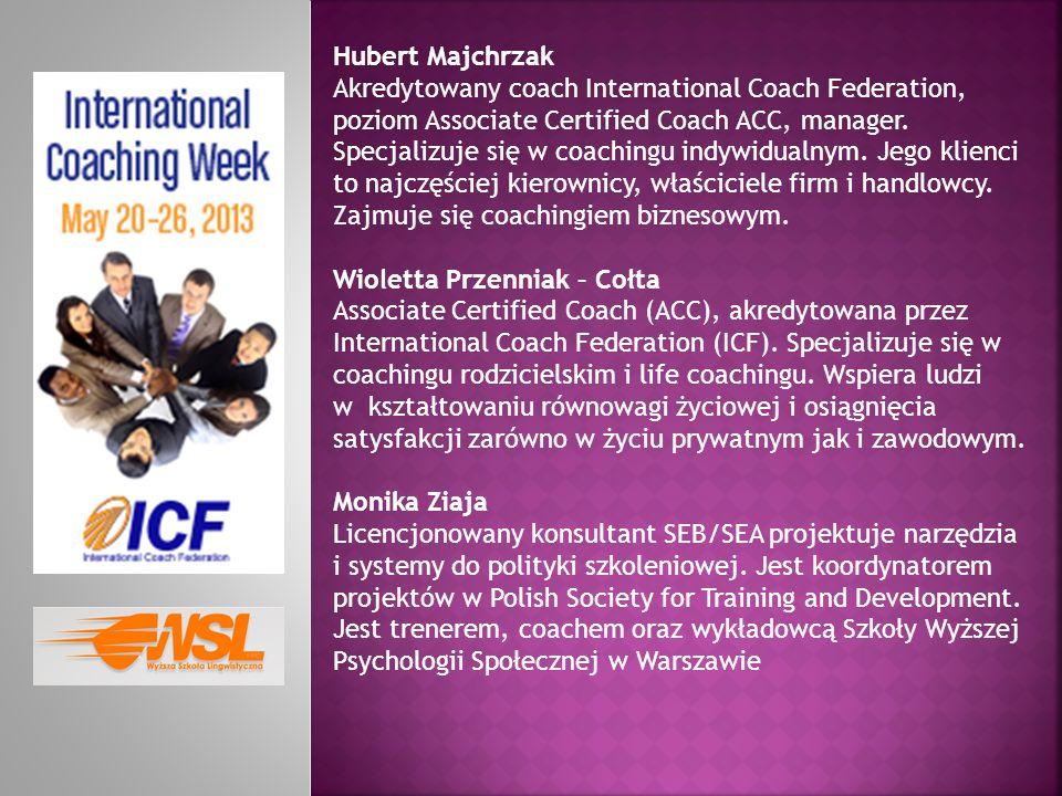 Hubert Majchrzak Akredytowany coach International Coach Federation, poziom Associate Certified Coach ACC, manager. Specjalizuje się w coachingu indywi