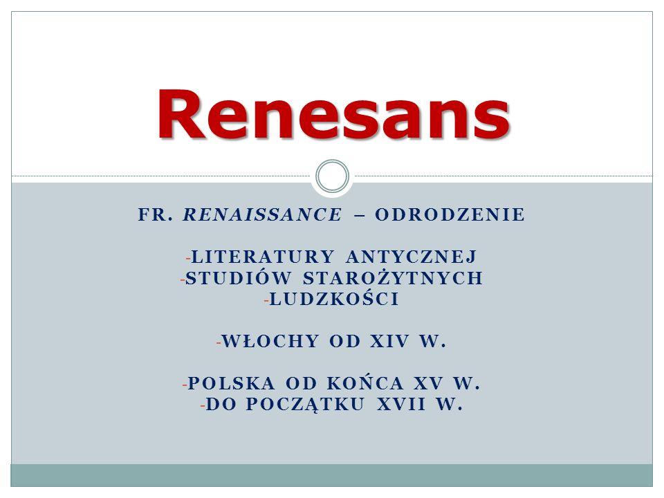 Renesans – epoka geniuszy Odrodzenie to przede wszystkim epoka wielkich indywidualności.