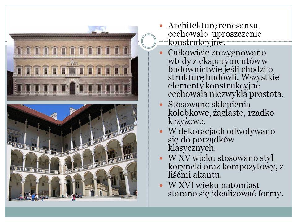 Architekturę renesansu cechowało uproszczenie konstrukcyjne. Całkowicie zrezygnowano wtedy z eksperymentów w budownictwie jeśli chodzi o strukturę bud