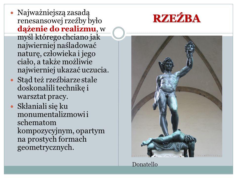 RZEŹBA Najważniejszą zasadą renesansowej rzeźby było dążenie do realizmu, w myśl którego chciano jak najwierniej naśladować naturę, człowieka i jego c