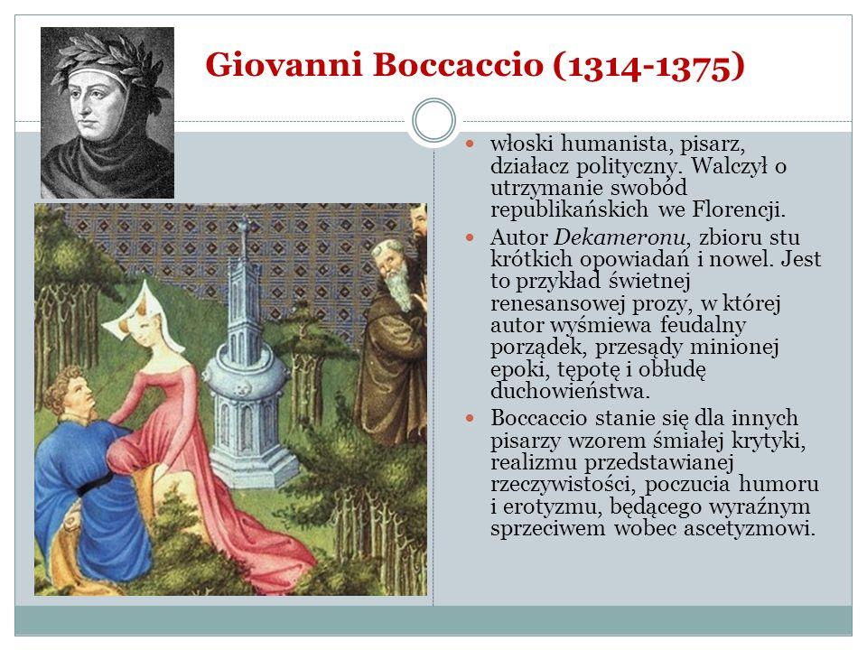 Giovanni Boccaccio (1314-1375) włoski humanista, pisarz, działacz polityczny. Walczył o utrzymanie swobód republikańskich we Florencji. Autor Dekamero