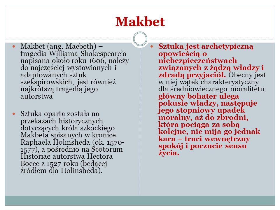 Makbet Makbet (ang. Macbeth) – tragedia Williama Shakespearea napisana około roku 1606, należy do najczęściej wystawianych i adaptowanych sztuk szeksp