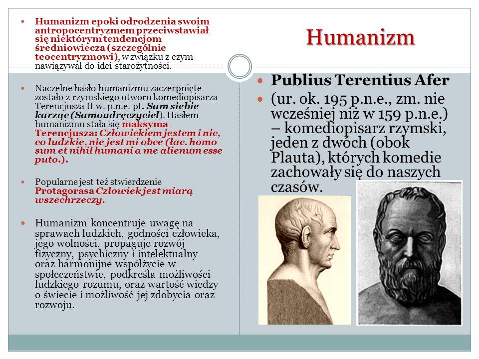 Humanizm Humanizm epoki odrodzenia swoim antropocentryzmem przeciwstawiał się niektórym tendencjom średniowiecza (szczególnie teocentryzmowi), w związ