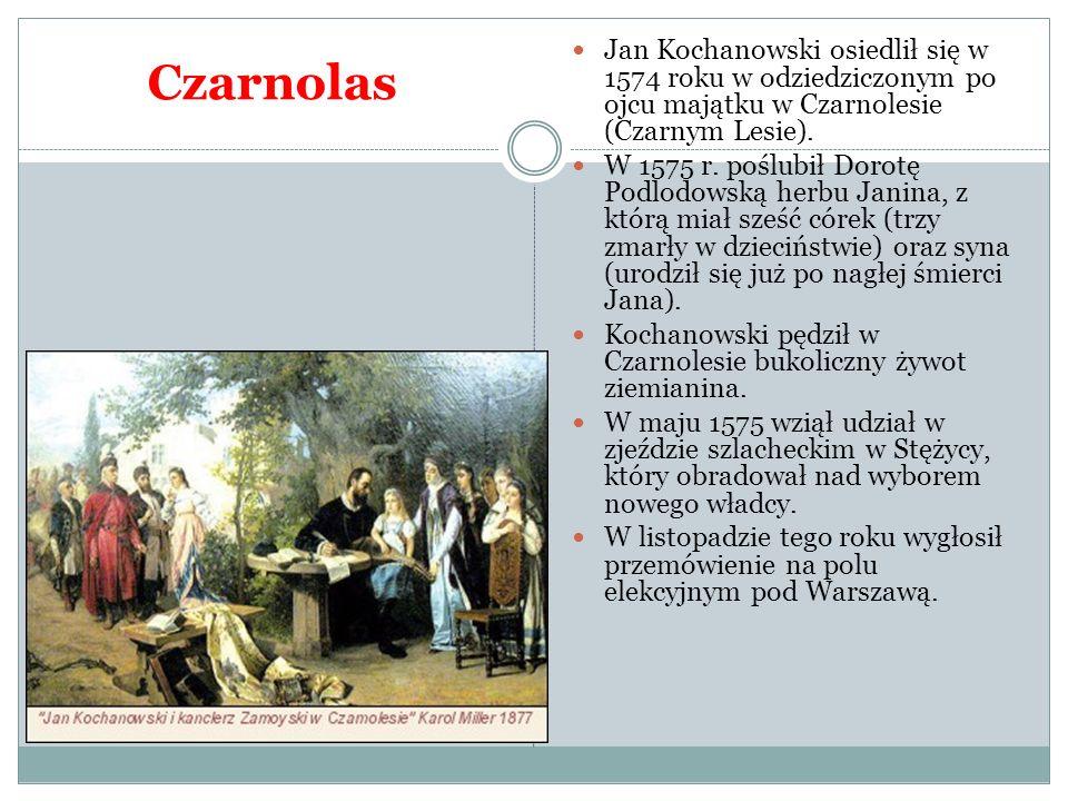 Czarnolas Jan Kochanowski osiedlił się w 1574 roku w odziedziczonym po ojcu majątku w Czarnolesie (Czarnym Lesie). W 1575 r. poślubił Dorotę Podlodows
