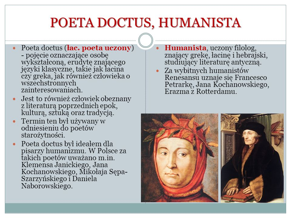 POETA DOCTUS, HUMANISTA Poeta doctus (łac. poeta uczony) - pojęcie oznaczające osobę wykształconą, erudytę znającego języki klasyczne, takie jak łacin