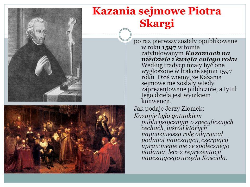 Kazania sejmowe Piotra Skargi po raz pierwszy zostały opublikowane w roku 1597 w tomie zatytułowanym Kazaniach na niedziele i święta całego roku. Wedł